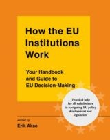 How the EU Institutions Work, Your Handbook and Guide to EU Decision-Making