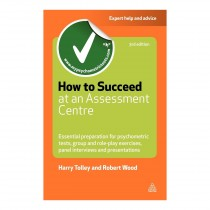 How to Succeed at an Assessment Centre - 3rd Edition