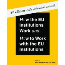 How the EU Institutions Work and… How to work with the EU Institutions, 2nd Edition